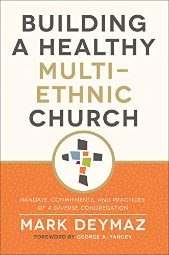 Compare Textbook Prices for Building a Healthy Multi-Ethnic Church: Mandate, Commitments, and Practices of a Diverse Congregation  ISBN 9781506463391 by Mark DeYmaz,George A. Yancey