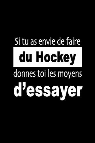 Si tu as envie de faire du Hockey, donnes toi les moyens d'essayer: Carnet de Sportive Journal d'entraînement Sportif Citation de Motivation Sport