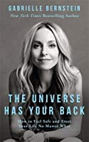 The Universe Has Your Back: How to Feel Safe and Trust Your Life No Matter What