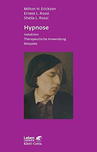 Hypnose: Induktion - Therapeutische Anwendung - Beispiele: Induktion. Psychotherapeutische Anwendung. Beispiele (Leben lernen)