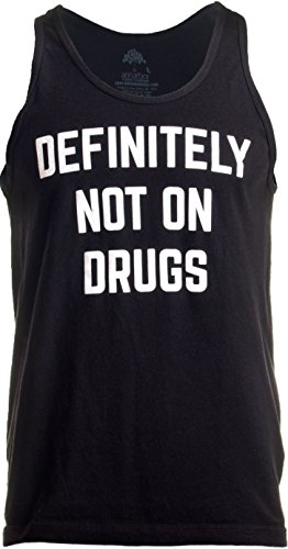 Definitely Not on Drugs | Funny Party, Rave, Festival Club Humor Unisex Tank Top-(Tank,L) Black