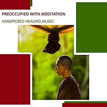 Preoccupied With Meditation - Handpicked Healing Music