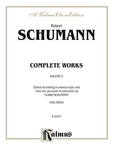 Complete Works, Volume V: For Piano (Kalmus Edition) (English Edition)