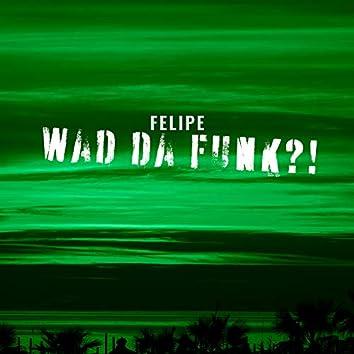 Wad da Funk?!