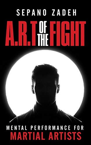 A.R.T. Of The Fight: Mental Performance For Martial Artists (English Edition)