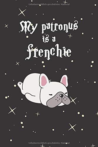 My Patronus is a frenchie Notebook: Super cute notebook for kids, women and men: Perfect gift for French Bulldog lovers and Harry Potter Fans // Journal with 100 ruled pages (German Edition)