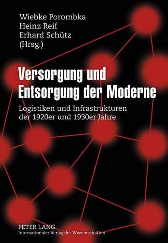 Versorgung und Entsorgung der Moderne: Logistiken und Infrastrukturen der 1920er und 1930er Jahre