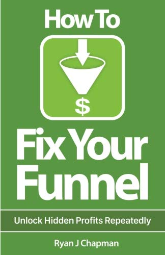 How To Fix Your Funnel: Maximizing Business Profit with Infusionsoft's Automation Software