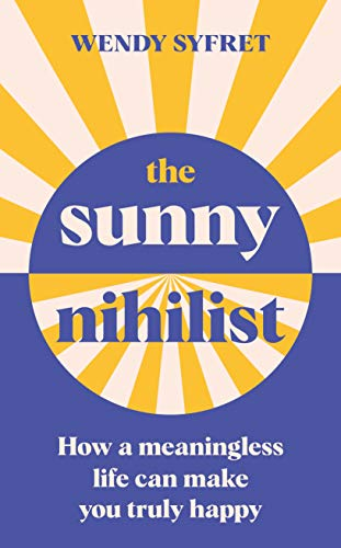 The Sunny Nihilist: How a meaningless life can make you truly happy (English Edition)