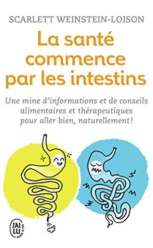 La santé commence par les intestins: Une mine d'informations et de conseils alimentaires et thérapeutiques pour aller bien, naturellement!