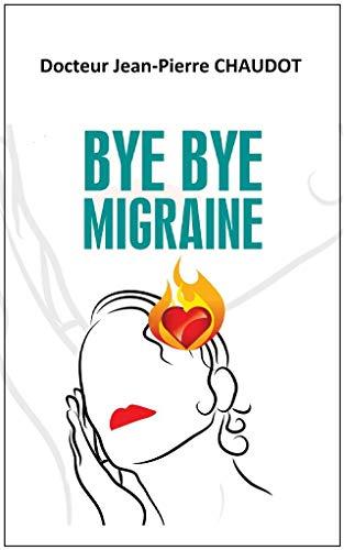Bye Bye Migraine Ebook Chaudot Jean Pierre Amazon Fr