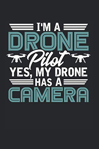 I'm A Drone Pilot Yes My Drone Has A Camera: Drohne & Drohnenpilot Notizbuch 6'x9' Drohnen Geschenk Für Modellbauer