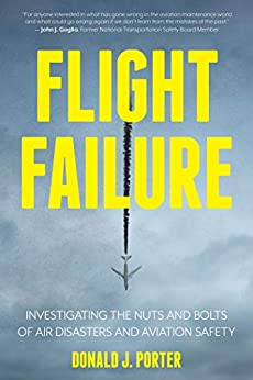 Flight Failure: Investigating the Nuts and Bolts of Air Disasters and Aviation Safety by [Donald J. Porter]