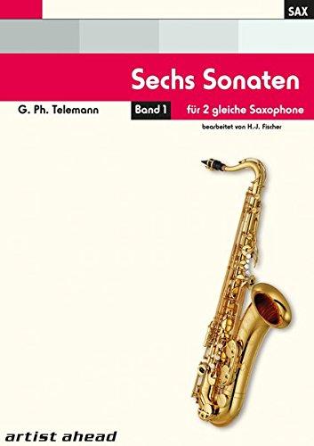 Sechs Sonaten für zwei gleiche Saxophone Band 1 von Georg Philipp Telemann. Spielbuch. Musiknoten. Für Altsaxophon, Tenorsaxophon, Sopransaxophon - eingerichtet von Hans-Jörg Fischer