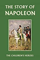 The Story of Napoleon (The Children's Heroes)