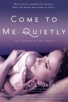 Come to Me Quietly (Closer to You Book 1) by [A. L. Jackson]