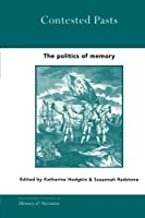 Contested Pasts: The Politics of Memory (Routledge Studies in Memory and Narrative) by Unknown(2014-04-02)