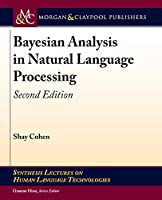 Bayesian Analysis in Natural Language Processing (Synthesis Lectures on Human Language Technologies)