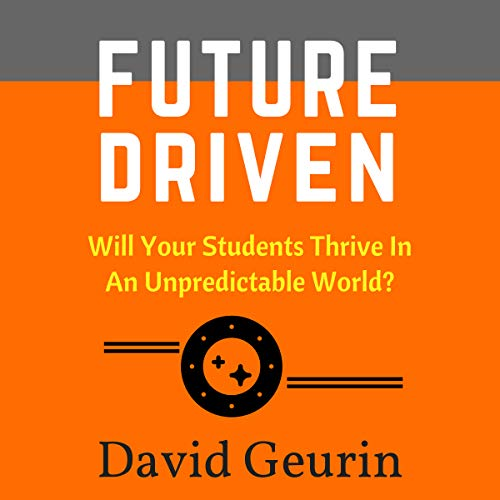 Future Driven: Will Your Students Thrive in an Unpredictable World? audiobook cover art
