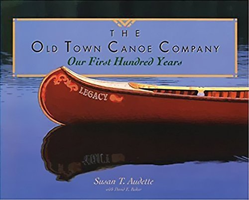 The Old Town Canoe Company: Our First Hundred Years -  Audette, Susan T., Paperback