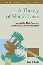 A Theory of Shield Laws: Journalists, Their Sources, and Popular Constitutionalism (Law and Society) (Law and Society : Recent Scholarship)