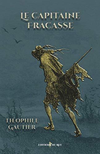 Le capitaine fracasse: - Edition illustrée par 60 gravures de Gustave Doré: inclus 60 illustrations de Gustave Doré