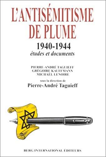 L'antisémitisme de plume: 1940 - 1944. Etudes et documents.