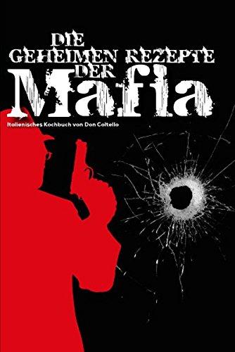 Die geheimen Rezepte der Mafia: Italienisches Kochbuch von Don Coltello