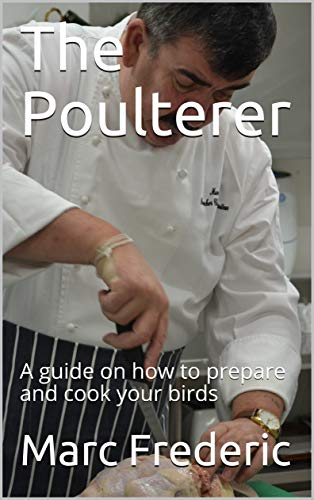 The Poulterer: A guide on how to prepare and cook your birds (English Edition)