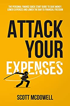 Attack Your Expenses: The Personal Finance Quick Start Guide to Save Money, Lower Expenses and Lower the Bar to Financial Freedom by [scott mcdowell]