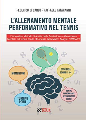 L'allenamento Mentale Performativo nel Tennis. L'innovativo Metodo di Analisi della Prestazione e Allenamento Mentale nel Tennis con lo Strumento della Match Analysis (TMMAT)