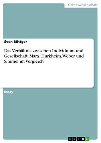 Das Verhältnis zwischen Individuum und Gesellschaft. Marx, Durkheim, Weber und Simmel im Vergleich