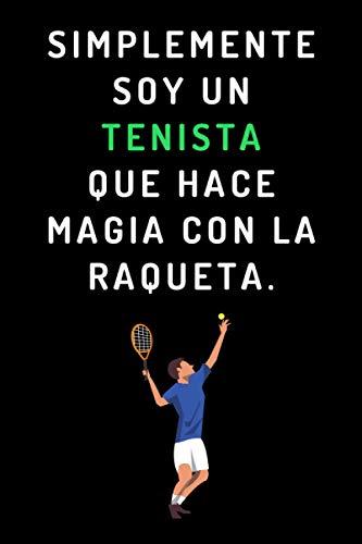Simplemente Soy Un Tenista Que Hace Magia Con La Raqueta: Cuaderno Ideal Para Tenistas - 120 Páginas