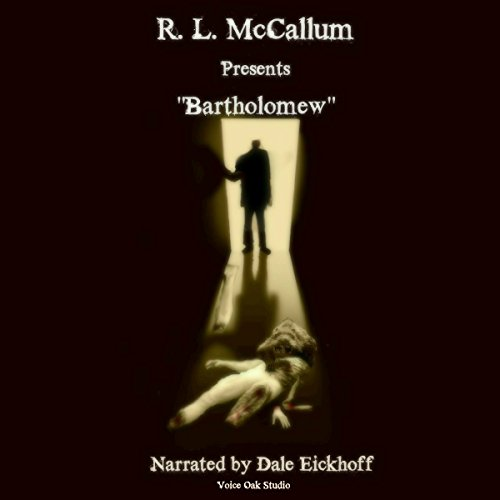 Bartholomew                   By:                                                                                                                                 R. L. McCallum                               Narrated by:                                                                                                                                 Dale Eickhoff                      Length: 34 mins     Not rated yet     Overall 0.0
