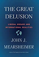 The Great Delusion: Liberal Dreams and International Realities (Henry L. Stimson Lectures)