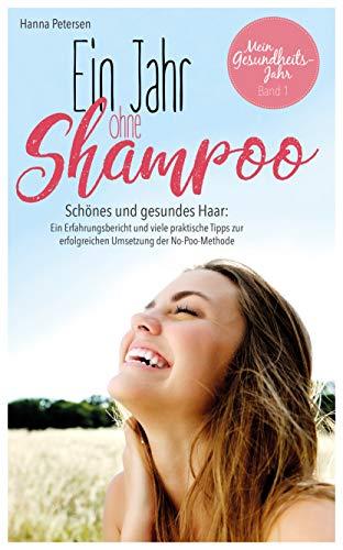 Ein Jahr ohne Shampoo: Schönes und gesundes Haar: Ein Erfahrungsbericht und viele praktische Tipps zur erfolgreichen Umsetzung der No-Poo-Methode (Mein Gesundheitsjahr 1)