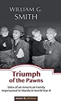 Triumph of the Pawns: Tales of an American Family Imprisoned in Manila in World War II
