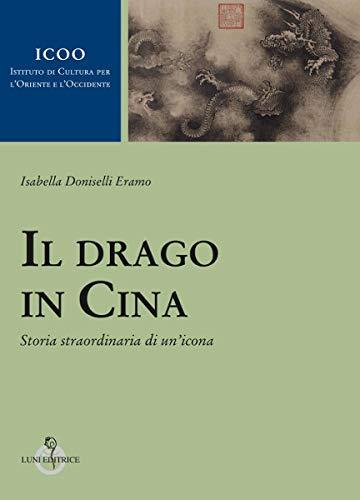 Il drago in Cina. Storia straordinaria di un'icona