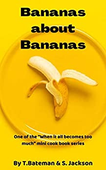 """Bananas about Bananas: One of the """"When it all becomes too much"""" mini cookbook series. by [Terri Bateman, Sarah Jackson]"""