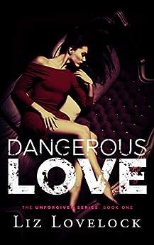 Dangerous Love (Unforgiven Series Book 1) by [Liz Lovelock]
