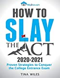 How to Slay the ACT: Proven Strategies to Conquer the College Entrance Exam (2020-2021)