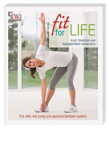 Fit for Life: Kraft, Stabilität und Beweglichkeit verbessern. Für alle, die jung und gesund bleiben wollen
