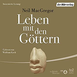 Leben mit den Göttern                   Autor:                                                                                                                                 Neil MacGregor                               Sprecher:                                                                                                                                 Wolfram Koch                      Spieldauer: 14 Std. und 15 Min.     57 Bewertungen     Gesamt 4,5