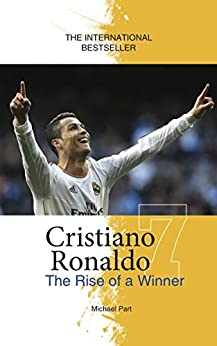 Cristiano Ronaldo: The Rise of a Winner by [Michael Part]