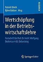 Wertschoepfung in der Betriebswirtschaftslehre: Festschrift fuer Prof. Dr. habil. Wolfgang Becker zum 65. Geburtstag