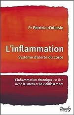 L'inflammation - Système d'alerte du corps - L'inflammation chronique en lien avec le stress et le vieillissement de Patrizia d'Alessio
