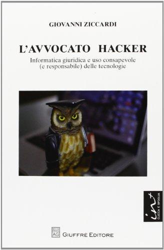 L'avvocato hacker. Informatica giuridica e uso consapevole (e responsabilie) delle tecnologie