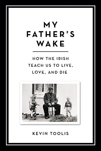 My Father's Wake: How the Irish Teach Us to Live, Love, and Die (English Edition)