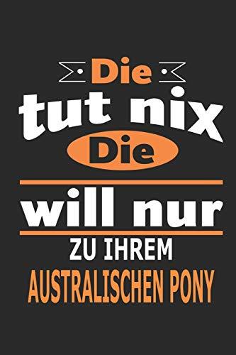 Die tut nix Die will nur zu ihrem Australischen Pony: Pferde Notizbuch, Geburtstag Geschenk Buch, Notizblock, 110 Seiten, auch als Dekoration in Form eines Schild bzw. Poster möglich