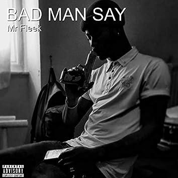 Bad Man Say